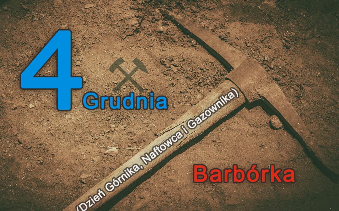 4 grudnia – Barbórka (Dzień Górnika, Naftowca i Gazownika)